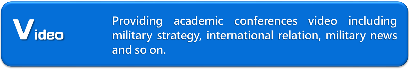 Academic Video:Providing academic conferences video including military strategy, international relation, military news and so on.